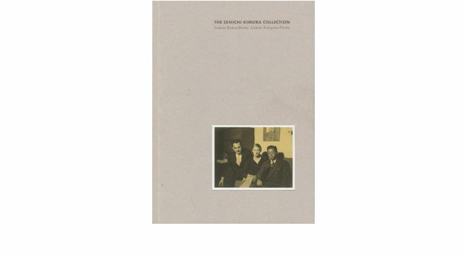 «The Senichi Kimura Collection. Galerie Kicken Berlin – Galerie Françoise Paviot»